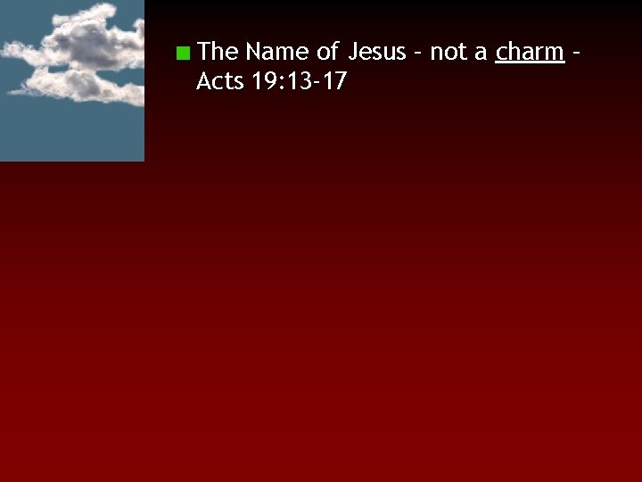 The Name of Jesus – not a charm – Acts 19: 13 -17