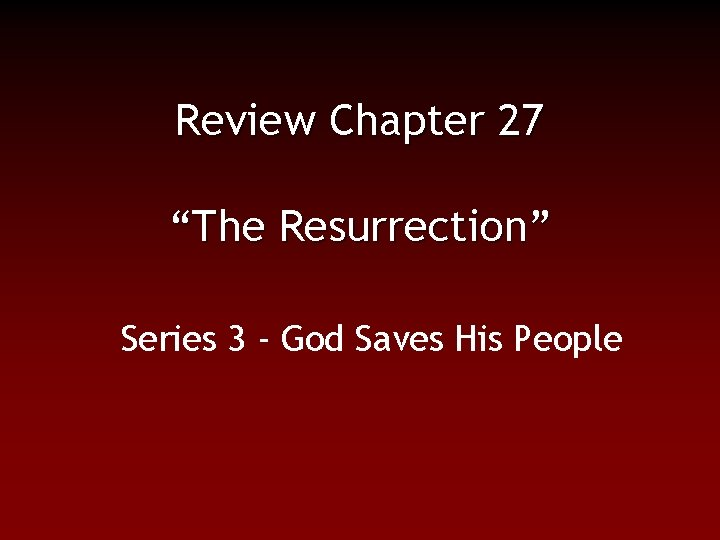 """Review Chapter 27 """"The Resurrection"""" Series 3 - God Saves His People"""