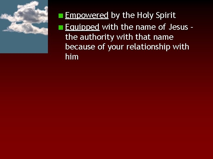 Empowered by the Holy Spirit Equipped with the name of Jesus – the authority