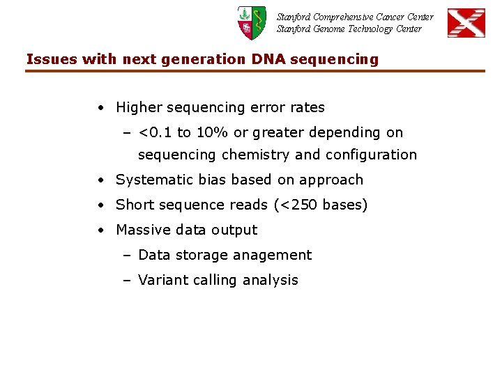 Stanford Comprehensive Cancer Center Stanford Genome Technology Center Issues with next generation DNA sequencing
