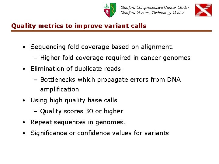 Stanford Comprehensive Cancer Center Stanford Genome Technology Center Quality metrics to improve variant calls