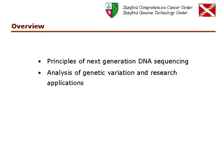 Stanford Comprehensive Cancer Center Stanford Genome Technology Center Overview • Principles of next generation