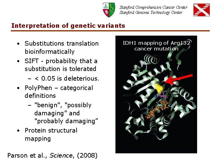 Stanford Comprehensive Cancer Center Stanford Genome Technology Center Interpretation of genetic variants • Substitutions