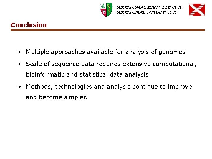 Stanford Comprehensive Cancer Center Stanford Genome Technology Center Conclusion • Multiple approaches available for