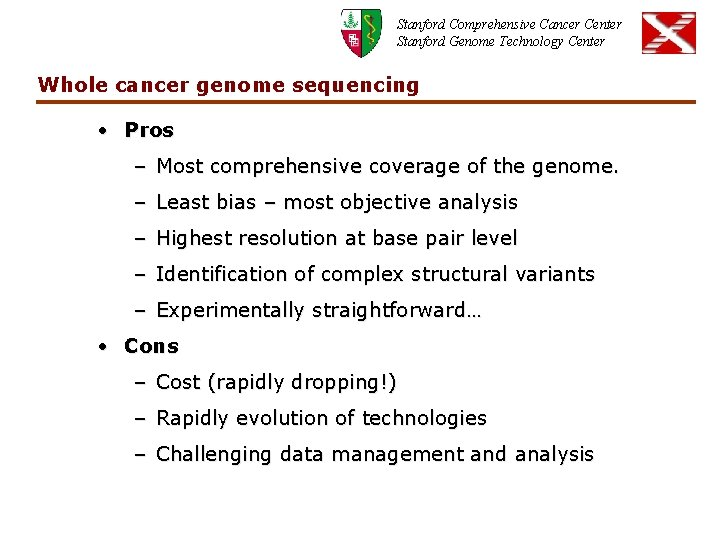 Stanford Comprehensive Cancer Center Stanford Genome Technology Center Whole cancer genome sequencing • Pros