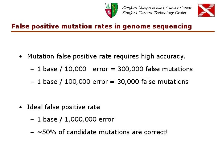 Stanford Comprehensive Cancer Center Stanford Genome Technology Center False positive mutation rates in genome