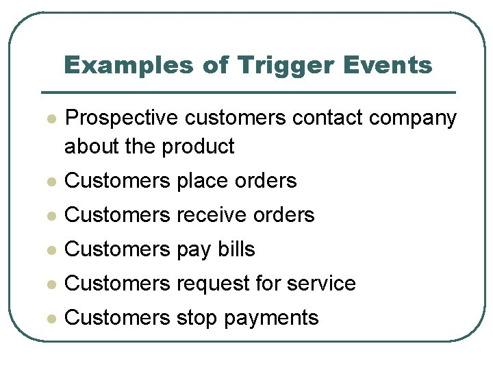 Examples of Trigger Events l Prospective customers contact company about the product l Customers