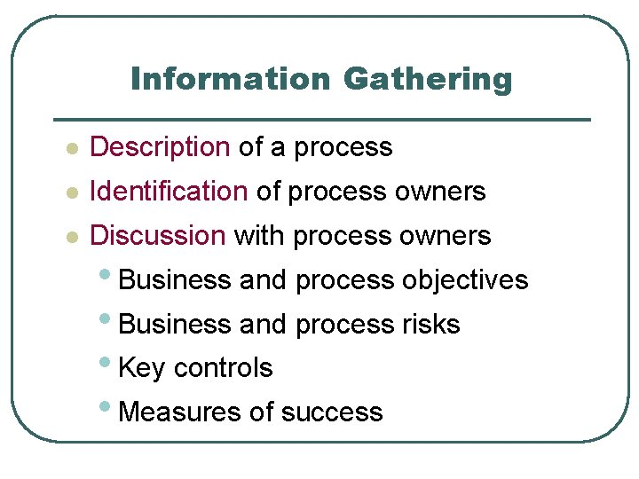 Information Gathering l Description of a process l Identification of process owners l Discussion