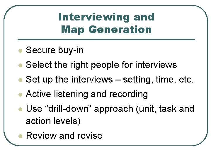 Interviewing and Map Generation l Secure buy-in l Select the right people for interviews