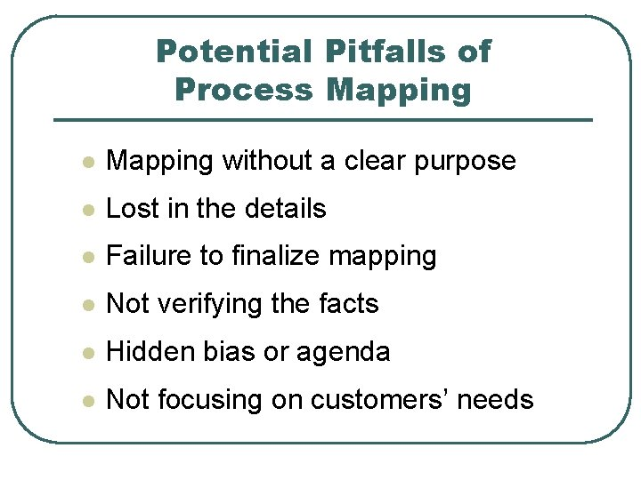 Potential Pitfalls of Process Mapping l Mapping without a clear purpose l Lost in