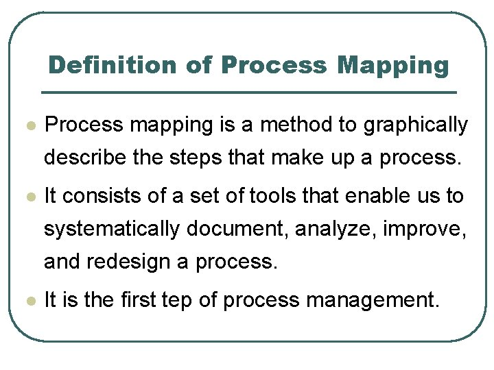 Definition of Process Mapping l Process mapping is a method to graphically describe the