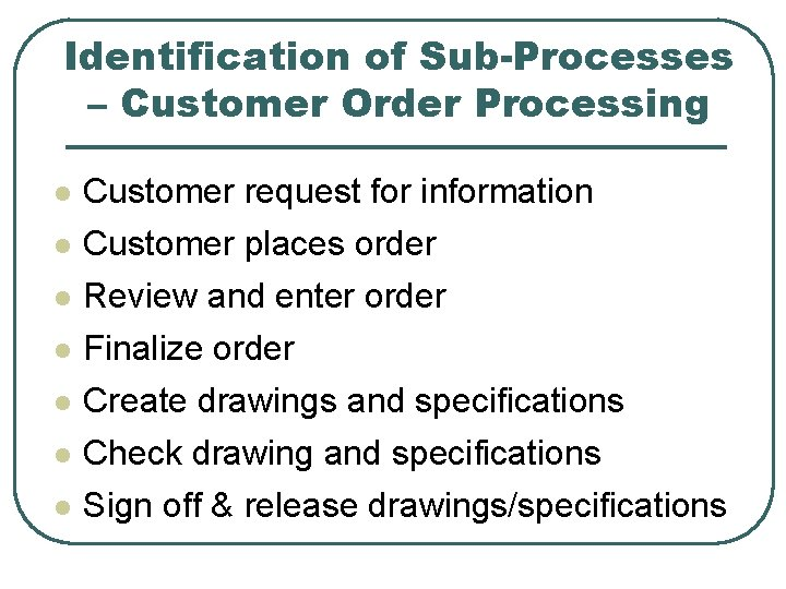 Identification of Sub-Processes – Customer Order Processing l l l l Customer request for
