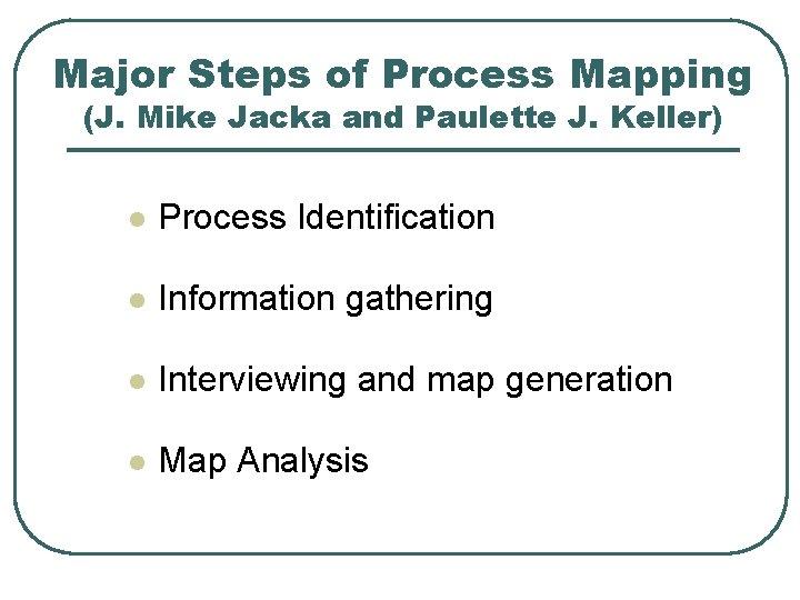 Major Steps of Process Mapping (J. Mike Jacka and Paulette J. Keller) l Process