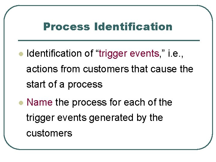"""Process Identification l Identification of """"trigger events, """" i. e. , actions from customers"""