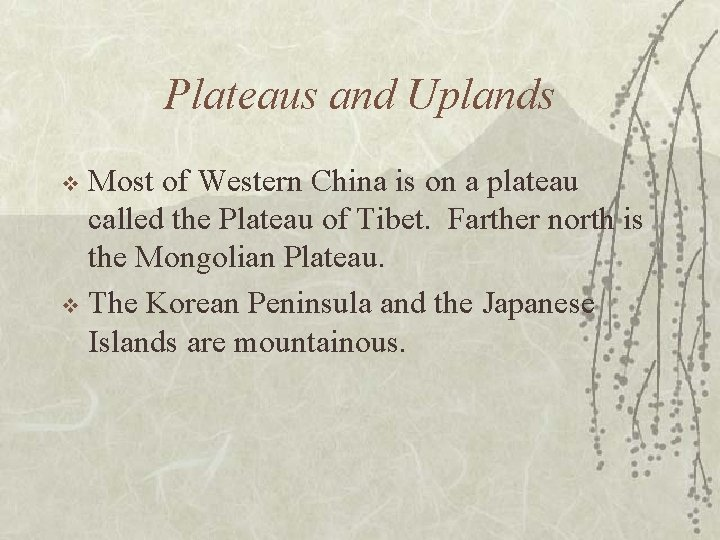 Plateaus and Uplands Most of Western China is on a plateau called the Plateau