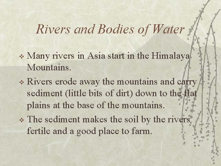 Rivers and Bodies of Water Many rivers in Asia start in the Himalaya Mountains.