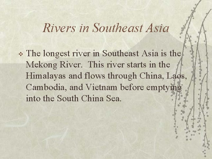 Rivers in Southeast Asia v The longest river in Southeast Asia is the Mekong