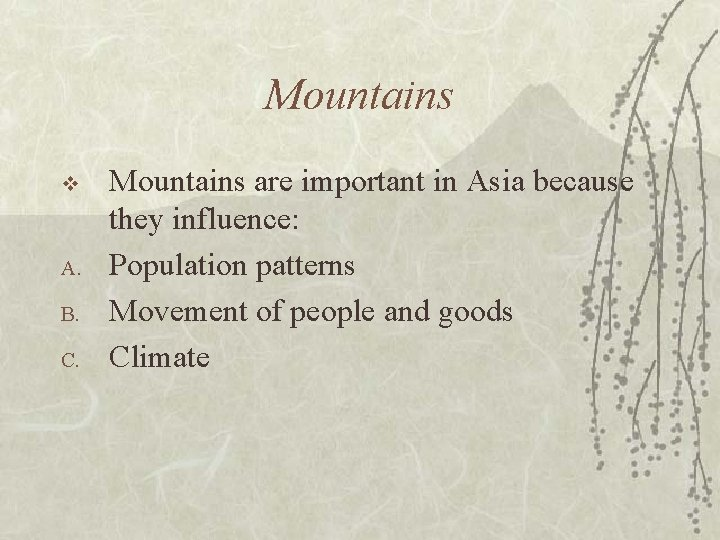 Mountains v A. B. C. Mountains are important in Asia because they influence: Population