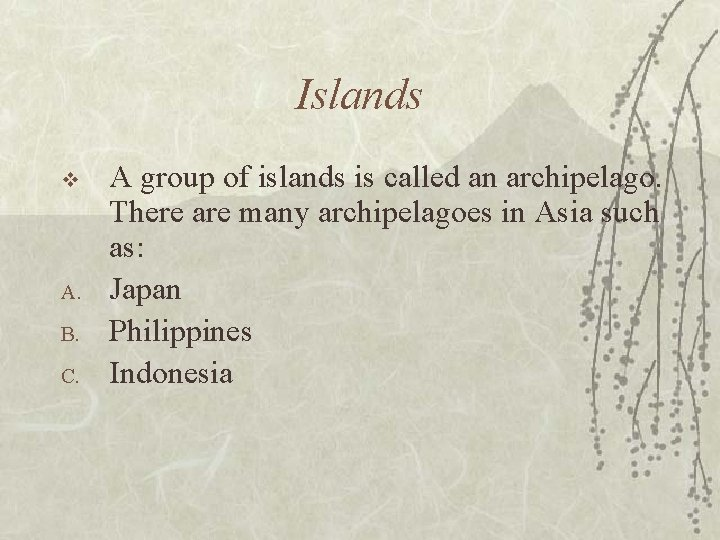 Islands v A. B. C. A group of islands is called an archipelago. There