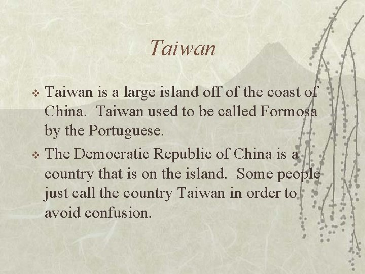 Taiwan is a large island off of the coast of China. Taiwan used to