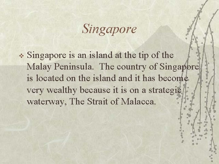 Singapore v Singapore is an island at the tip of the Malay Peninsula. The