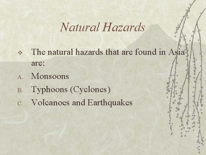 Natural Hazards v A. B. C. The natural hazards that are found in Asia