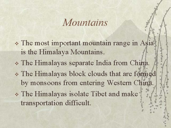 Mountains The most important mountain range in Asia is the Himalaya Mountains. v The