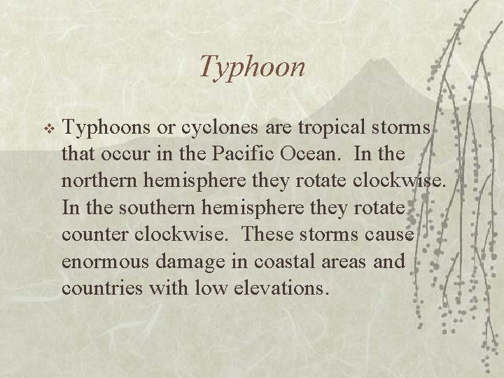 Typhoon v Typhoons or cyclones are tropical storms that occur in the Pacific Ocean.