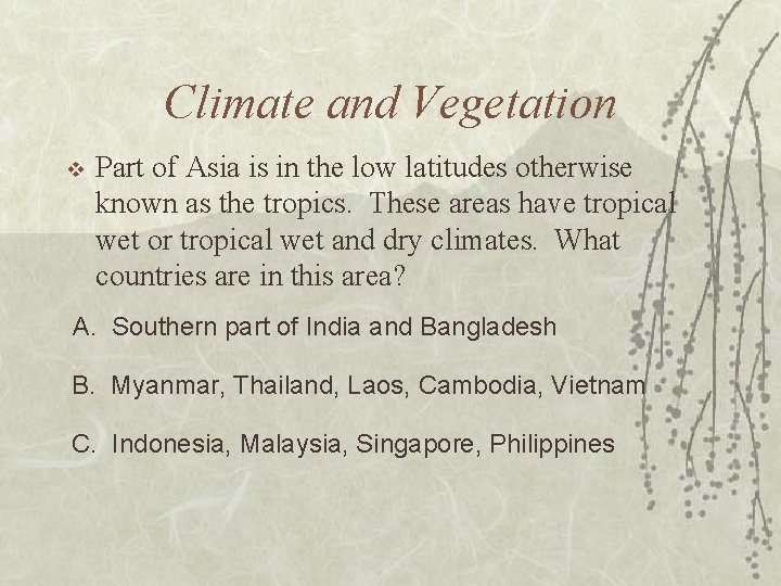 Climate and Vegetation v Part of Asia is in the low latitudes otherwise known