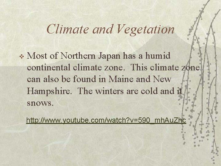 Climate and Vegetation v Most of Northern Japan has a humid continental climate zone.