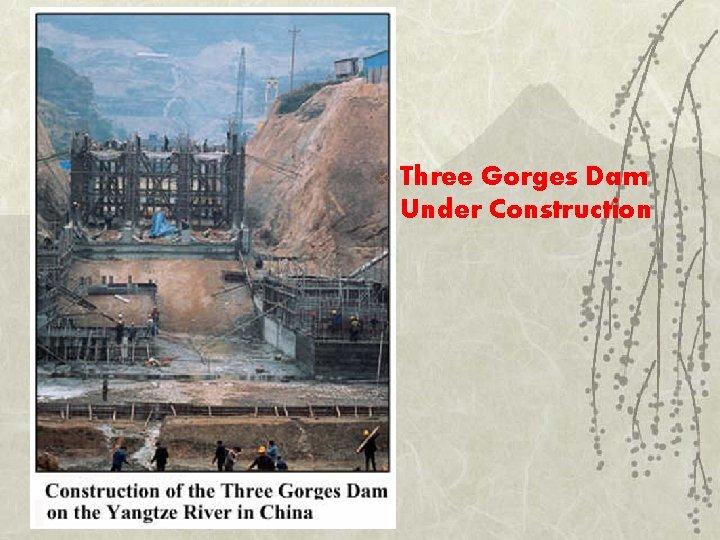 v Three Gorges Dam Under Construction