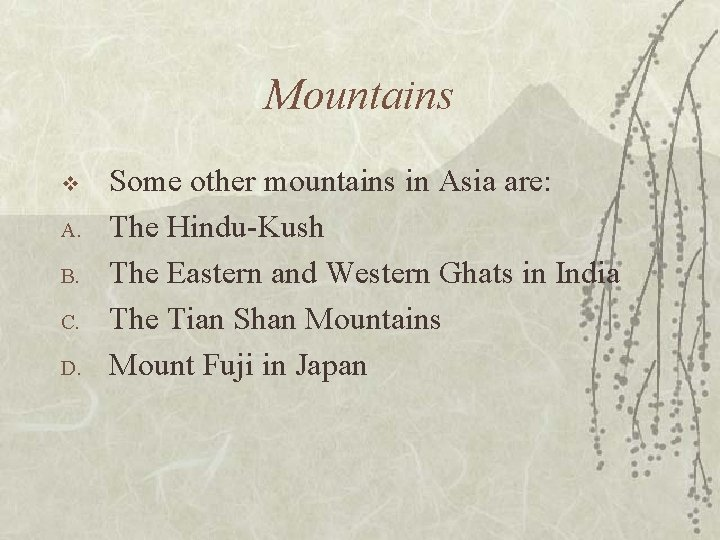 Mountains v A. B. C. D. Some other mountains in Asia are: The Hindu-Kush