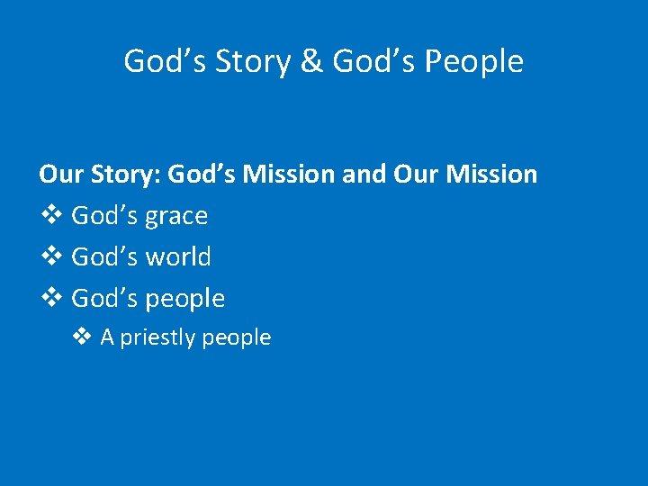 God's Story & God's People Our Story: God's Mission and Our Mission v God's
