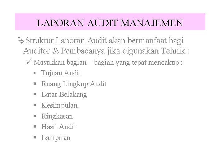 LAPORAN AUDIT MANAJEMEN ÄStruktur Laporan Audit akan bermanfaat bagi Auditor & Pembacanya jika digunakan
