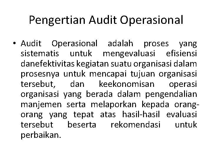 Pengertian Audit Operasional • Audit Operasional adalah proses yang sistematis untuk mengevaluasi efisiensi danefektivitas