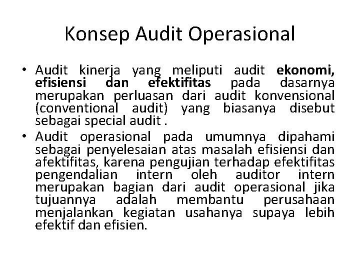 Konsep Audit Operasional • Audit kinerja yang meliputi audit ekonomi, efisiensi dan efektifitas pada