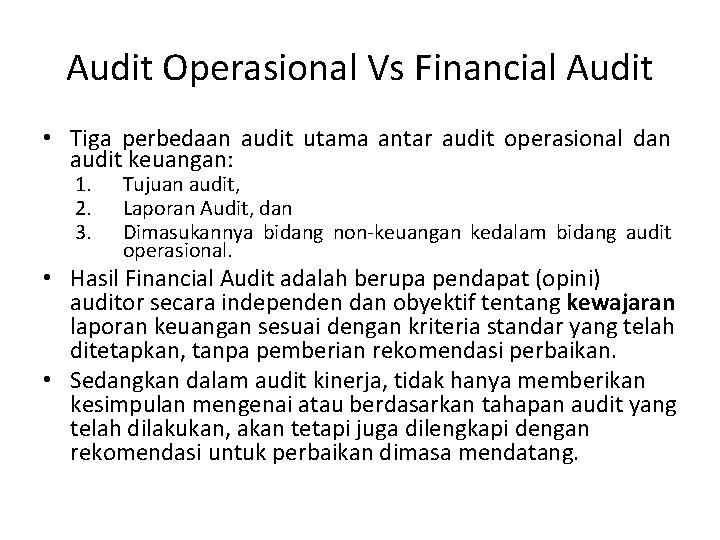 Audit Operasional Vs Financial Audit • Tiga perbedaan audit utama antar audit operasional dan