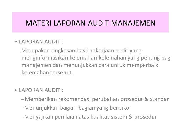 MATERI LAPORAN AUDIT MANAJEMEN • LAPORAN AUDIT : Merupakan ringkasan hasil pekerjaan audit yang