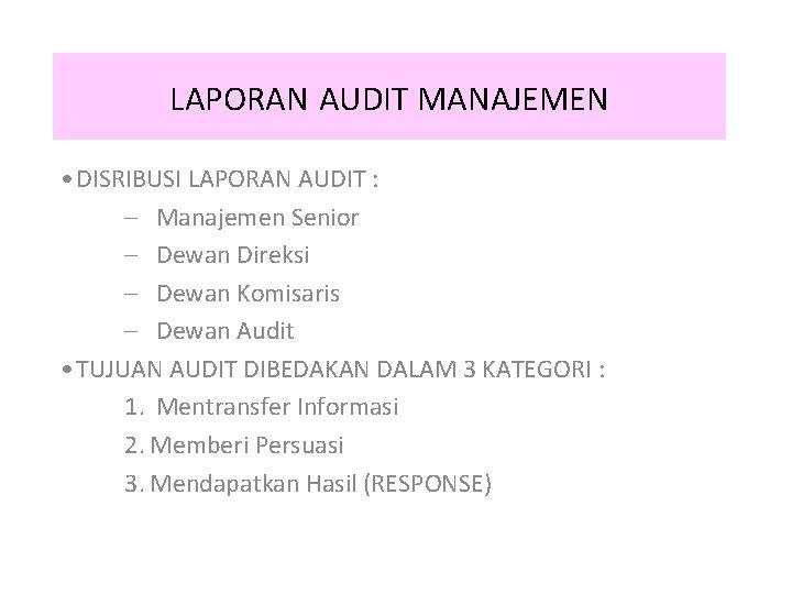 LAPORAN AUDIT MANAJEMEN • DISRIBUSI LAPORAN AUDIT : – Manajemen Senior – Dewan Direksi