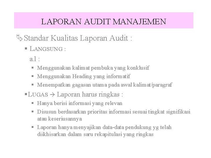 LAPORAN AUDIT MANAJEMEN ÄStandar Kualitas Laporan Audit : § LANGSUNG : a. l :