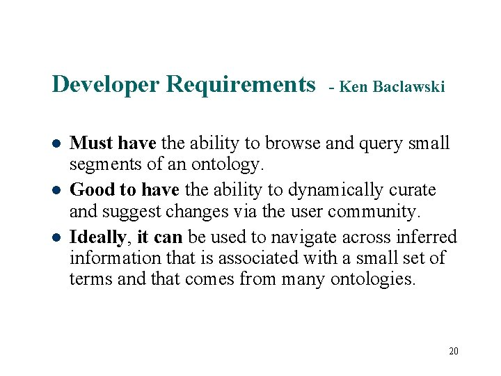 Developer Requirements - Ken Baclawski Must have the ability to browse and query small