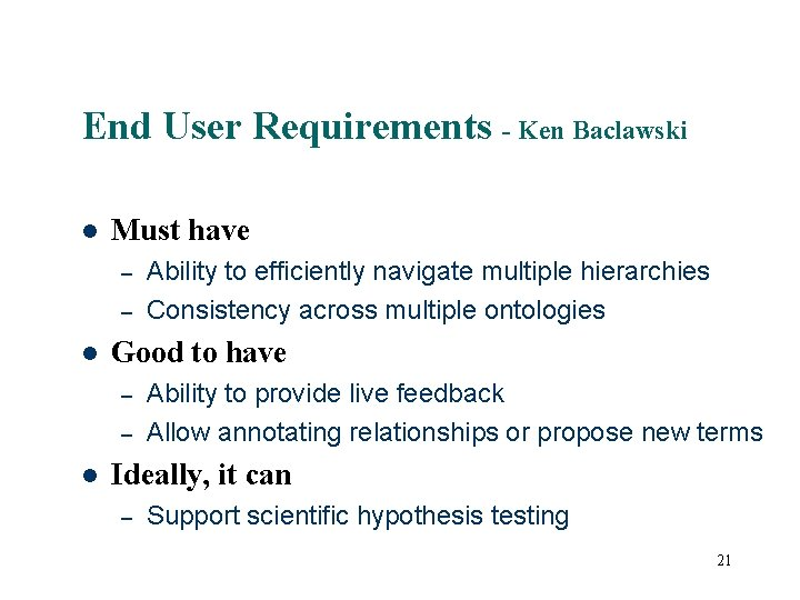 End User Requirements - Ken Baclawski Must have – – Good to have –
