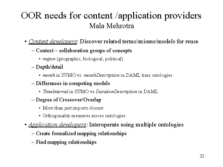 OOR needs for content /application providers Mala Mehrotra • Content developers: Discover related terms/axioms/models