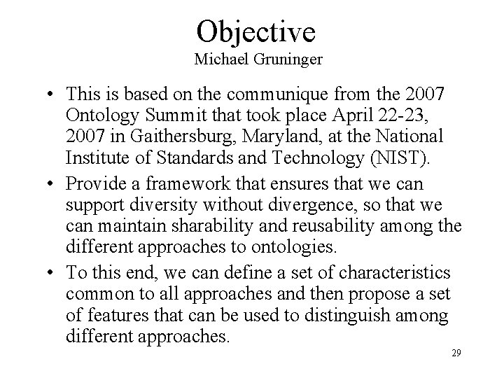 Objective Michael Gruninger • This is based on the communique from the 2007 Ontology
