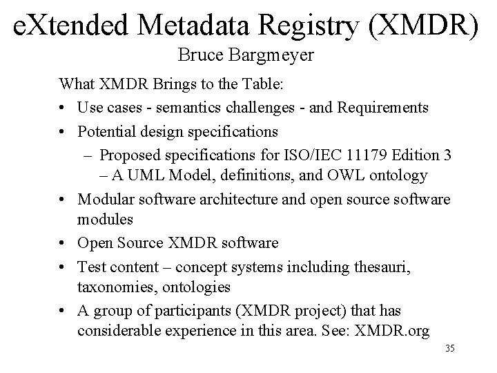 e. Xtended Metadata Registry (XMDR) Bruce Bargmeyer What XMDR Brings to the Table: •