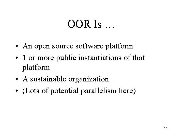 OOR Is … • An open source software platform • 1 or more public