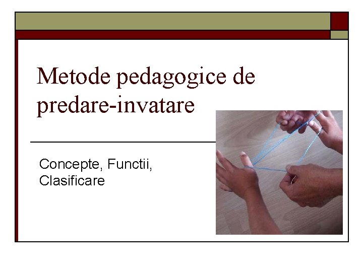 Metode pedagogice de predare-invatare Concepte, Functii, Clasificare