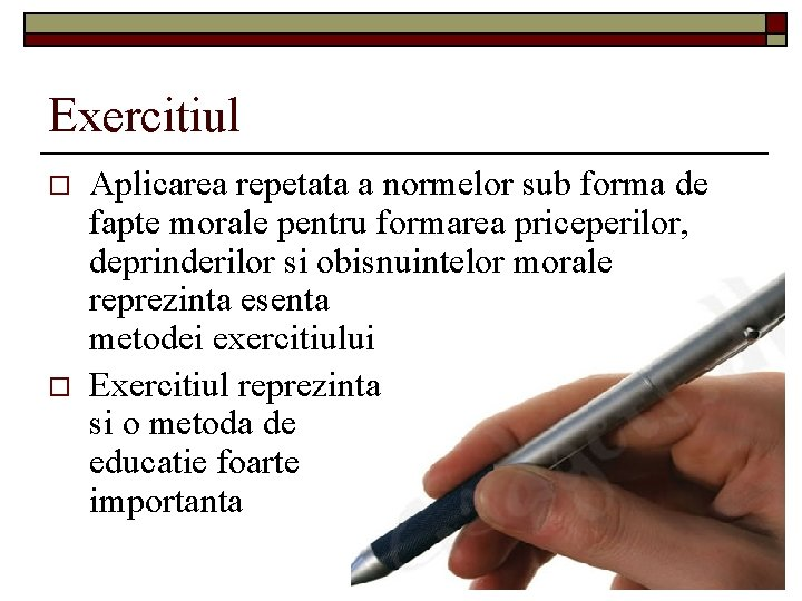 Exercitiul o o Aplicarea repetata a normelor sub forma de fapte morale pentru formarea