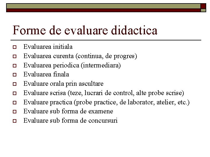 Forme de evaluare didactica o o o o o Evaluarea initiala Evaluarea curenta (continua,