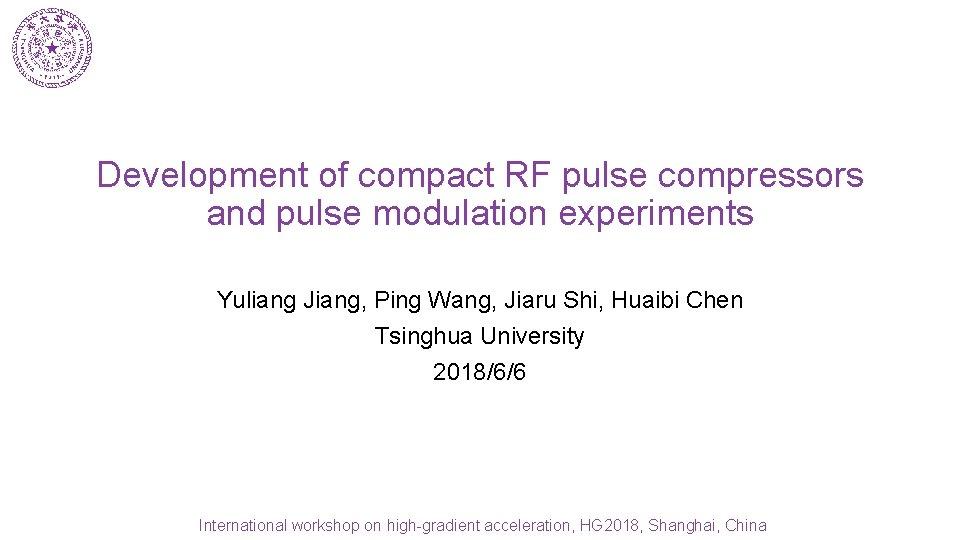 Development of compact RF pulse compressors and pulse modulation experiments Yuliang Jiang, Ping Wang,